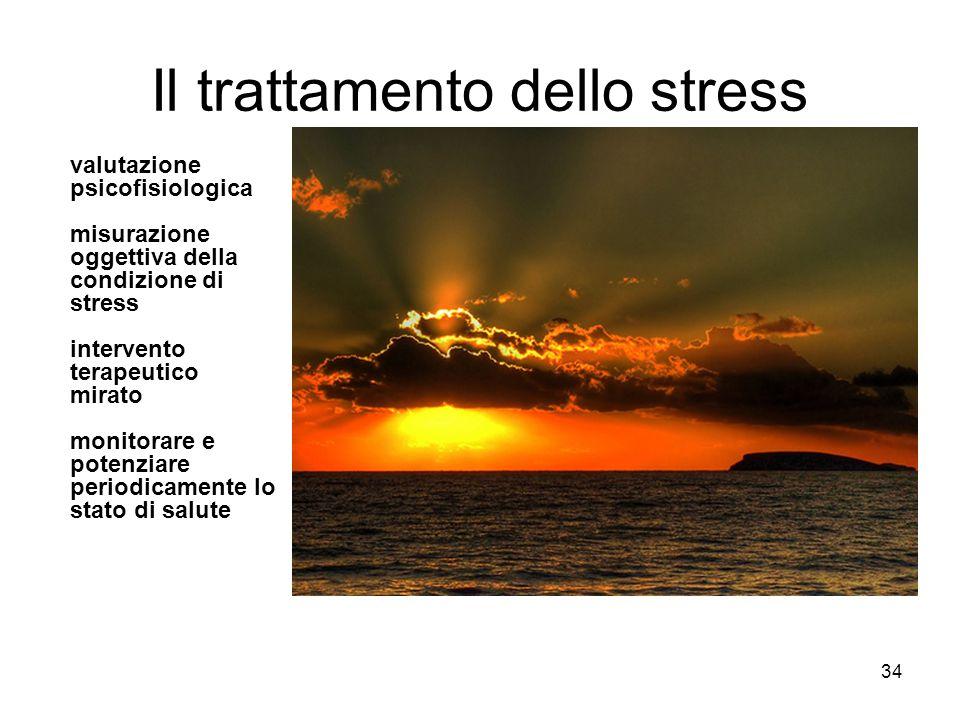 34 Il trattamento dello stress valutazione psicofisiologica misurazione oggettiva della condizione di stress intervento terapeutico mirato monitorare e potenziare periodicamente lo stato di salute