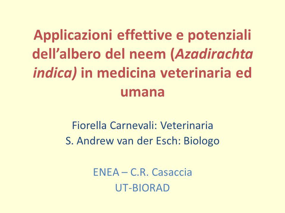 Applicazioni effettive e potenziali dell'albero del neem (Azadirachta indica) in medicina veterinaria ed umana Fiorella Carnevali: Veterinaria S.