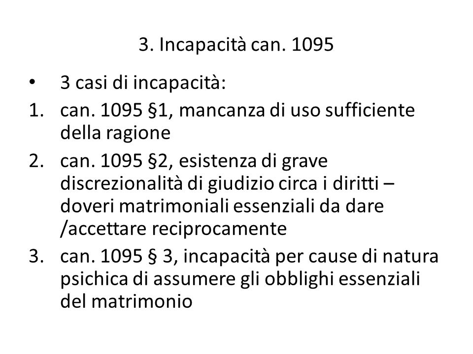 3.Incapacità can. 1095 3 casi di incapacità: 1.can.