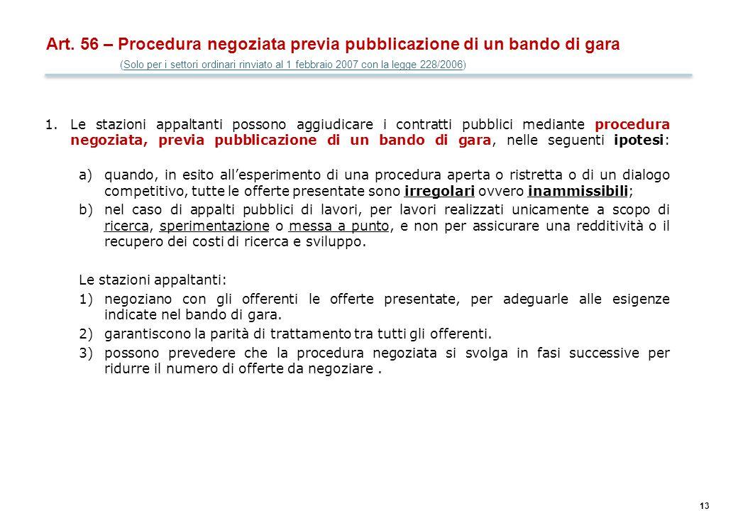 13 Art. 56 – Procedura negoziata previa pubblicazione di un bando di gara (Solo per i settori ordinari rinviato al 1 febbraio 2007 con la legge 228/20