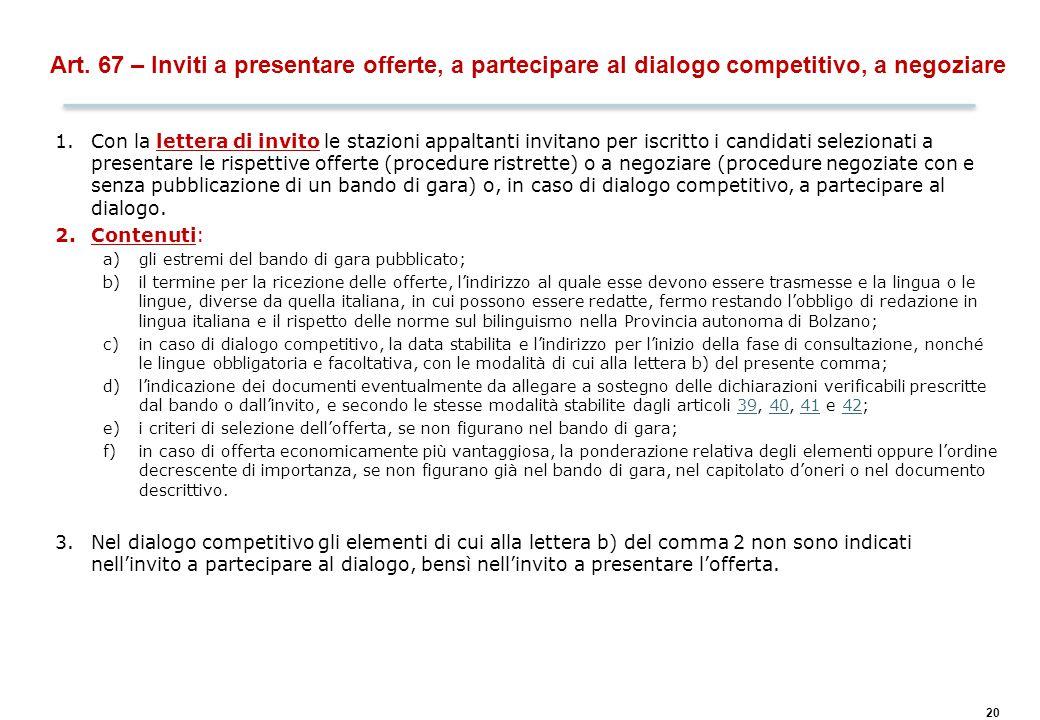 20 Art. 67 – Inviti a presentare offerte, a partecipare al dialogo competitivo, a negoziare 1.Con la lettera di invito le stazioni appaltanti invitano