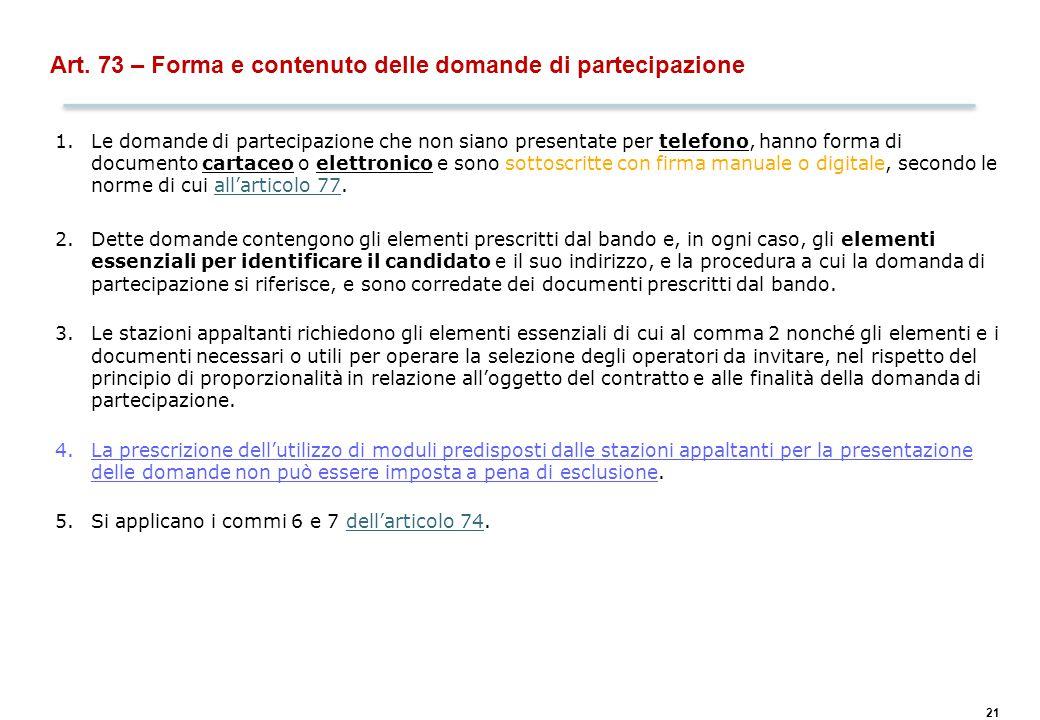 21 Art. 73 – Forma e contenuto delle domande di partecipazione 1.Le domande di partecipazione che non siano presentate per telefono, hanno forma di do