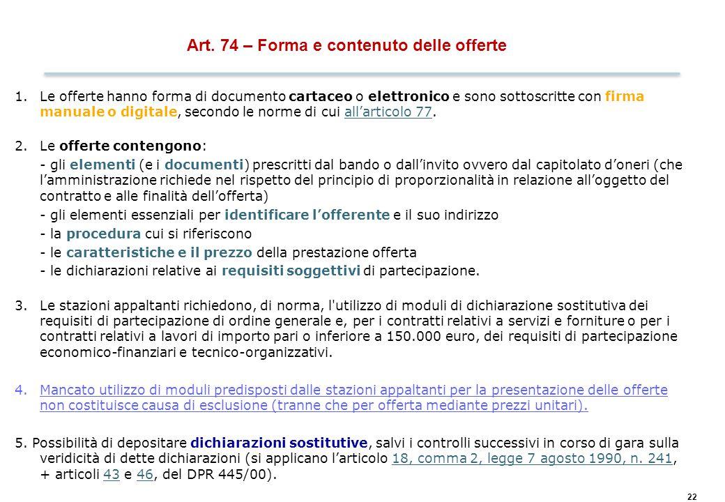 22 Art. 74 – Forma e contenuto delle offerte 1.Le offerte hanno forma di documento cartaceo o elettronico e sono sottoscritte con firma manuale o digi