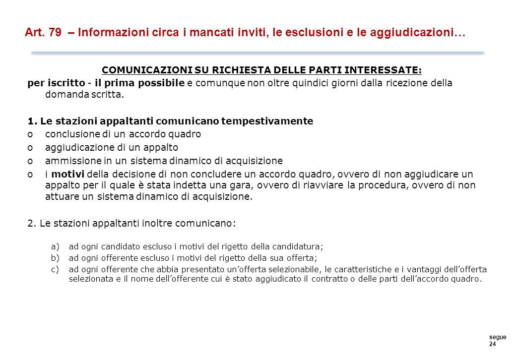 segue 24 Art. 79 – Informazioni circa i mancati inviti, le esclusioni e le aggiudicazioni… COMUNICAZIONI SU RICHIESTA DELLE PARTI INTERESSATE: per isc