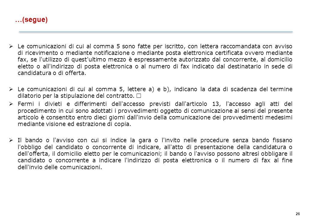 26 …(segue)  Le comunicazioni di cui al comma 5 sono fatte per iscritto, con lettera raccomandata con avviso di ricevimento o mediante notificazione