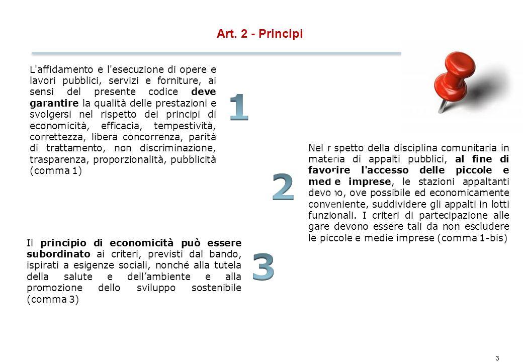 3 Art. 2 - Principi L'affidamento e l'esecuzione di opere e lavori pubblici, servizi e forniture, ai sensi del presente codice deve garantire la quali