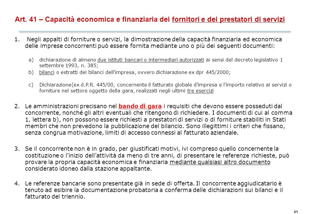 41 Art. 41 – Capacità economica e finanziaria dei fornitori e dei prestatori di servizi 1. Negli appalti di forniture o servizi, la dimostrazione dell