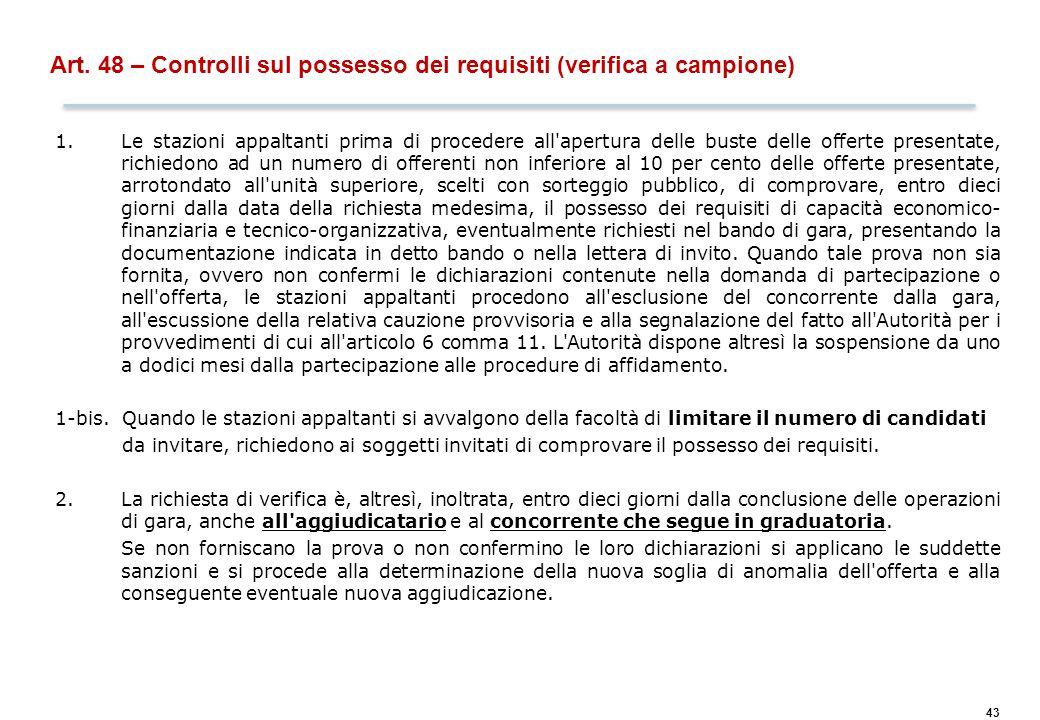 43 Art. 48 – Controlli sul possesso dei requisiti (verifica a campione) 1.Le stazioni appaltanti prima di procedere all'apertura delle buste delle off