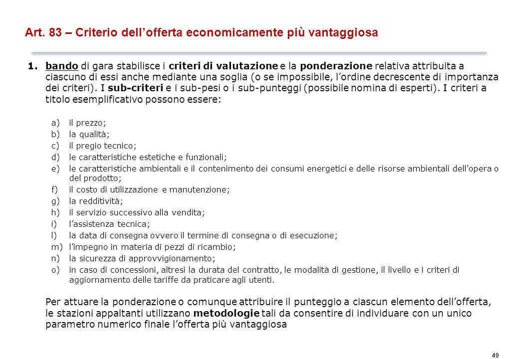 49 Art. 83 – Criterio dell'offerta economicamente più vantaggiosa 1.bando di gara stabilisce i criteri di valutazione e la ponderazione relativa attri