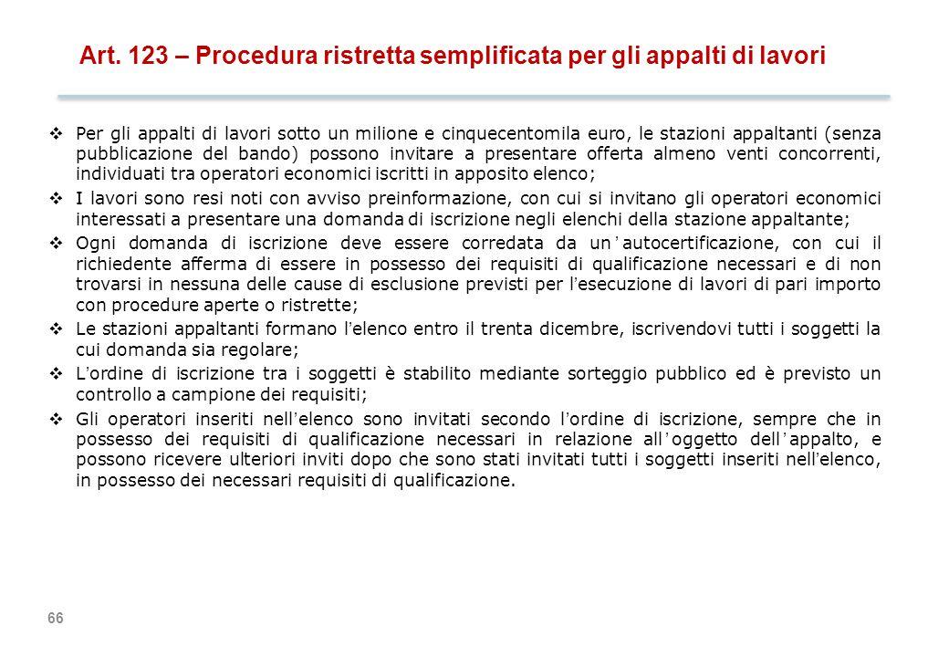 66 Art. 123 – Procedura ristretta semplificata per gli appalti di lavori  Per gli appalti di lavori sotto un milione e cinquecentomila euro, le stazi