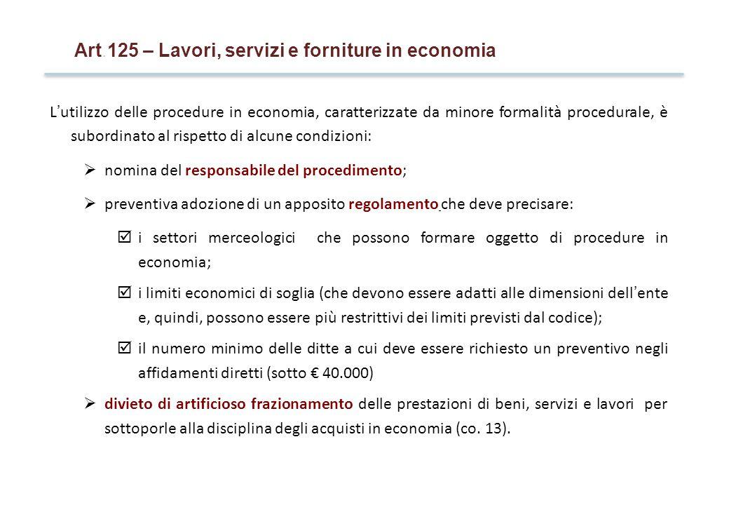 Art.125 – Lavori, servizi e forniture in economia L'utilizzo delle procedure in economia, caratterizzate da minore formalità procedurale, è subordinat