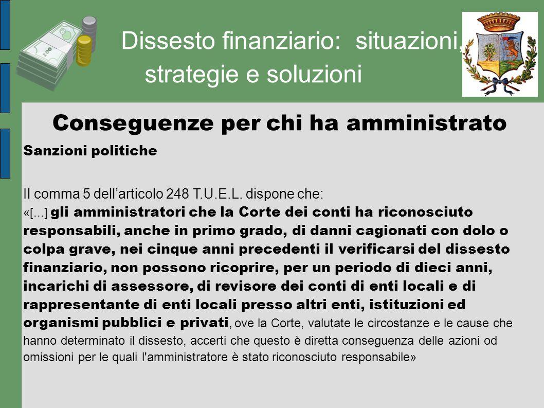 Dissesto finanziario: situazioni, strategie e soluzioni Conseguenze per chi ha amministrato Sanzioni politiche Il comma 5 dell'articolo 248 T.U.E.L. d