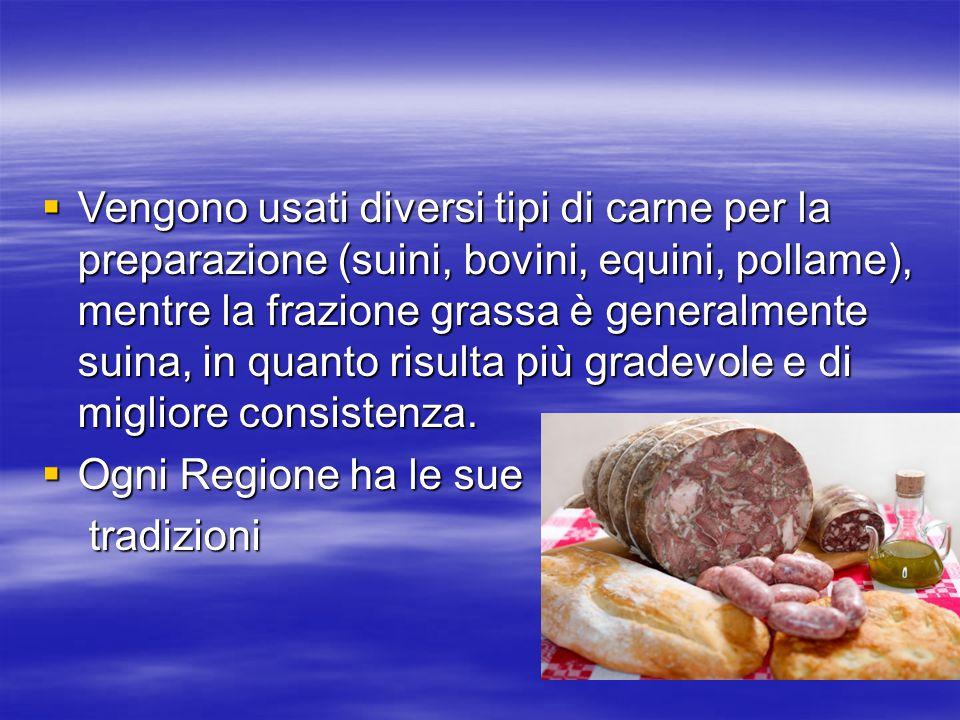  Vengono usati diversi tipi di carne per la preparazione (suini, bovini, equini, pollame), mentre la frazione grassa è generalmente suina, in quanto risulta più gradevole e di migliore consistenza.