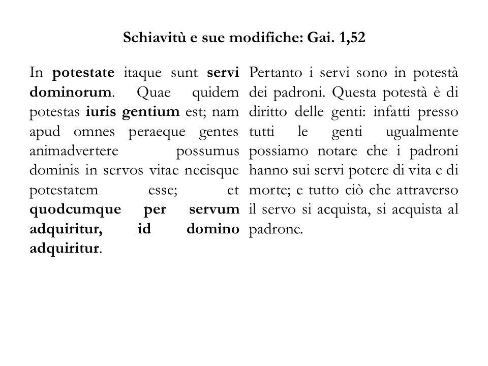Schiavitù e sue modifiche: Gai. 1,52 In potestate itaque sunt servi dominorum.