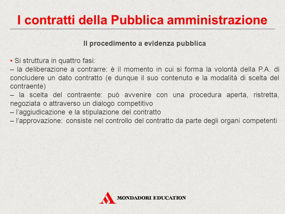 Il procedimento a evidenza pubblica Si struttura in quattro fasi: – la deliberazione a contrarre: è il momento in cui si forma la volontà della P.A. d