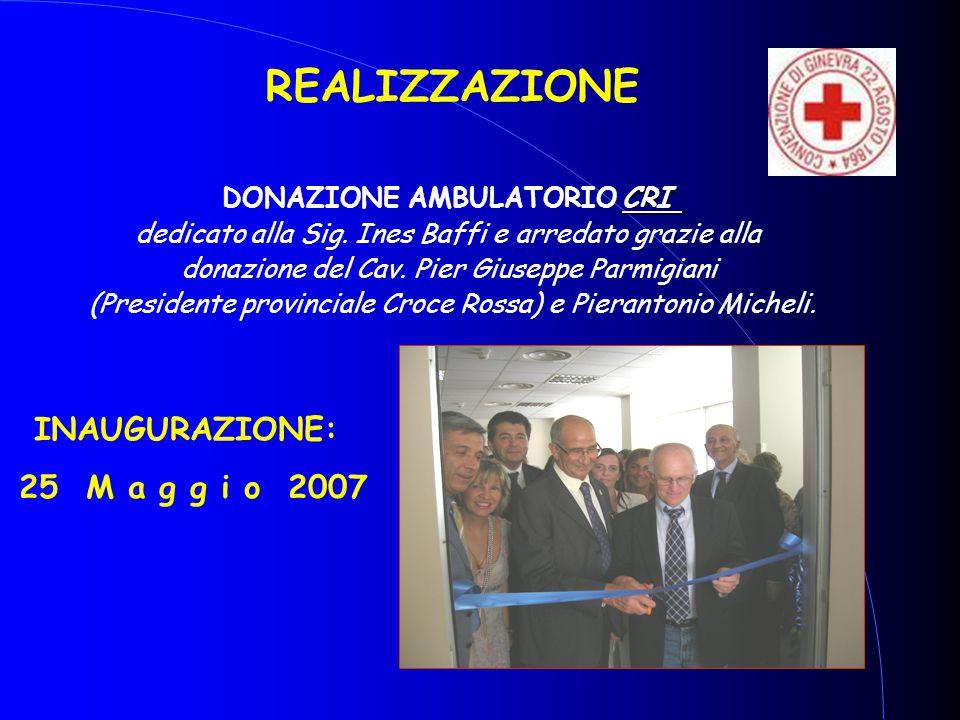 REALIZZAZIONE INAUGURAZIONE: 25 M a g g i o 2007 CRI DONAZIONE AMBULATORIO CRI dedicato alla Sig. Ines Baffi e arredato grazie alla donazione del Cav.