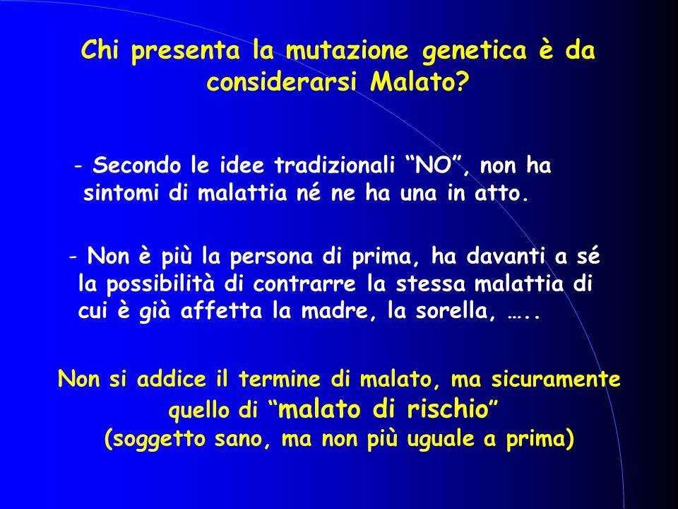 """Chi presenta la mutazione genetica è da considerarsi Malato? - Secondo le idee tradizionali """"NO"""", non ha sintomi di malattia né ne ha una in atto. - N"""
