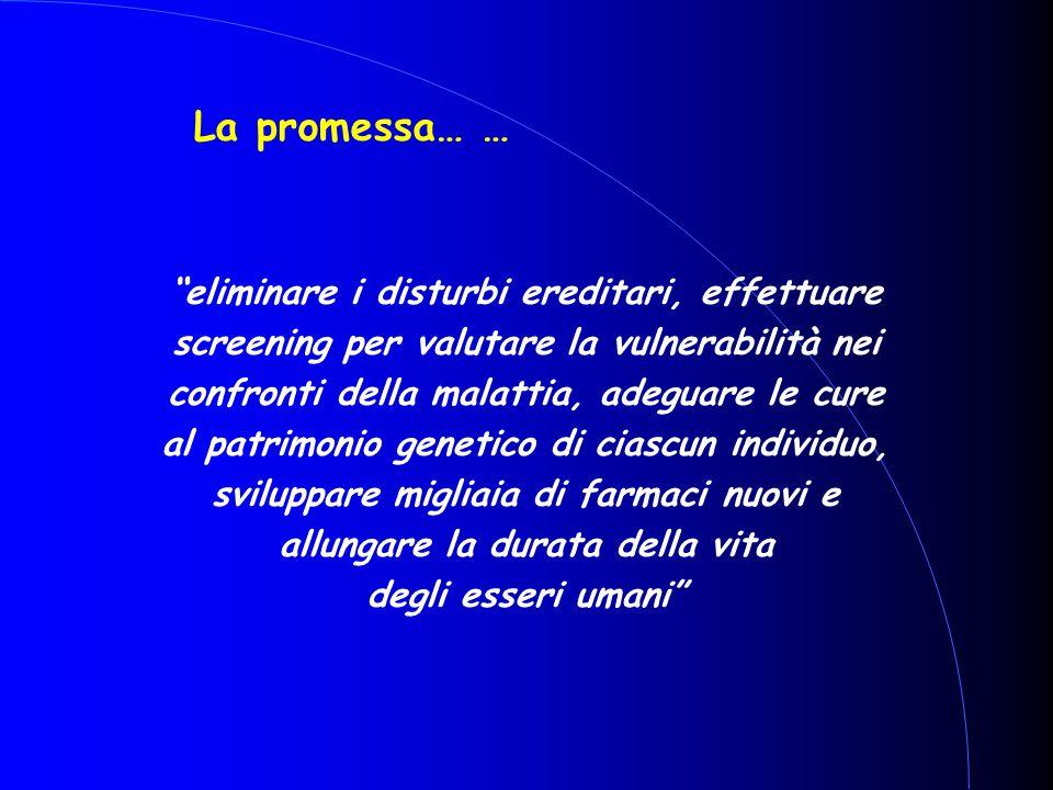 """La promessa… … """"eliminare i disturbi ereditari, effettuare screening per valutare la vulnerabilità nei confronti della malattia, adeguare le cure al p"""