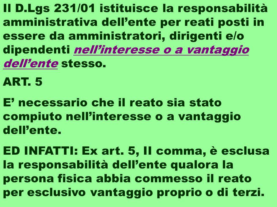 ART.5 E' necessario che il reato sia stato compiuto nell'interesse o a vantaggio dell'ente.