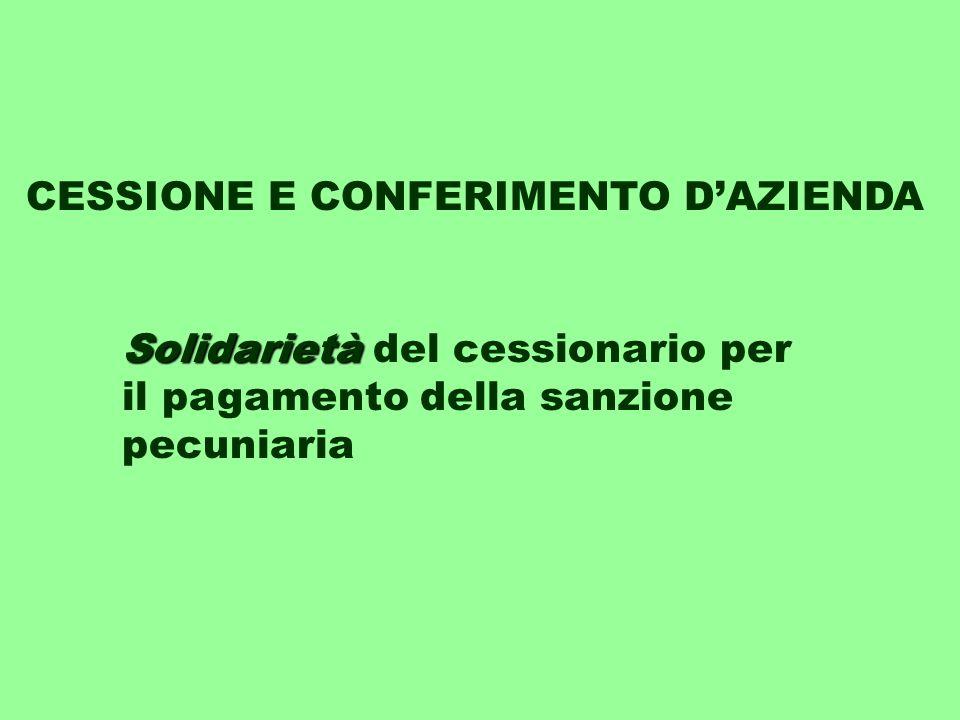 CESSIONE E CONFERIMENTO D'AZIENDA Solidarietà Solidarietà del cessionario per il pagamento della sanzione pecuniaria