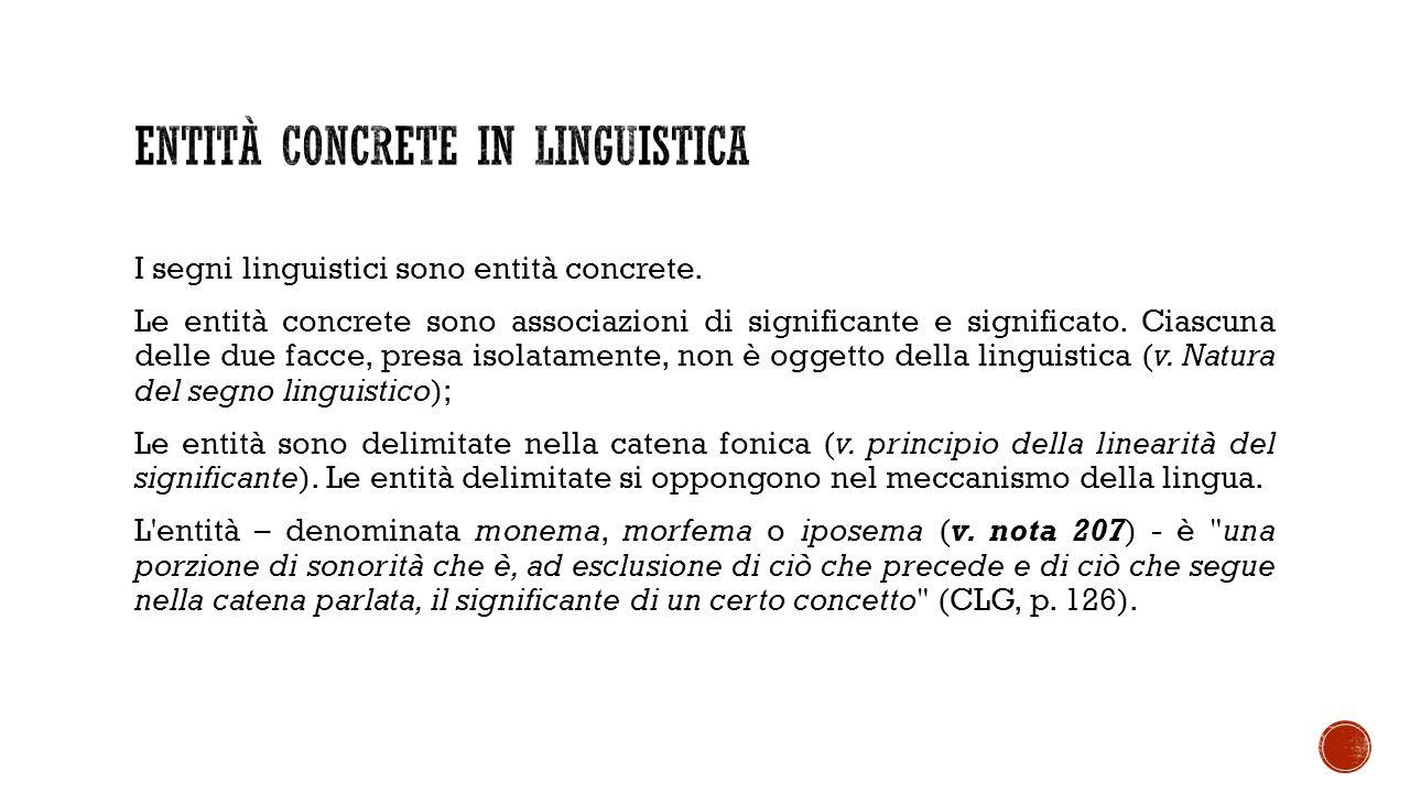 I segni linguistici sono entità concrete. Le entità concrete sono associazioni di significante e significato. Ciascuna delle due facce, presa isolatam