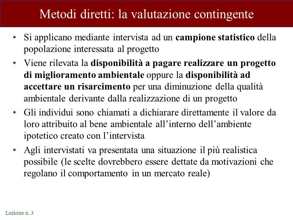 Lezione n. 3 Metodi diretti: la valutazione contingente Si applicano mediante intervista ad un campione statistico della popolazione interessata al pr