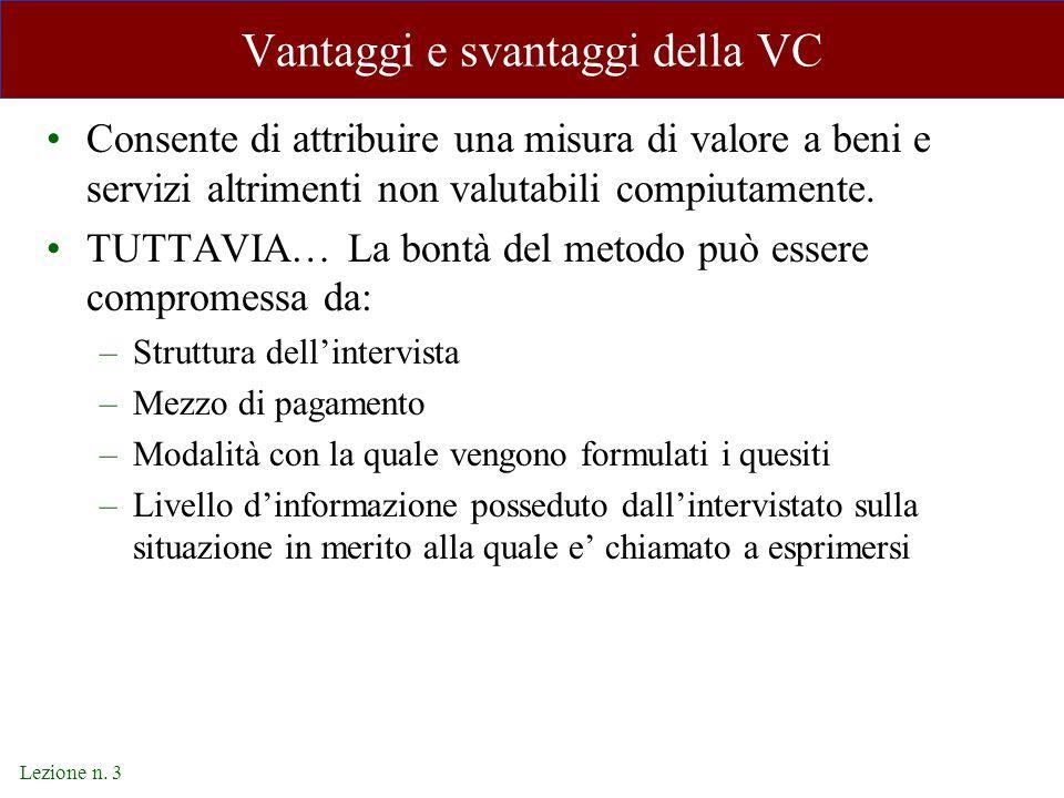 Lezione n. 3 Vantaggi e svantaggi della VC Consente di attribuire una misura di valore a beni e servizi altrimenti non valutabili compiutamente. TUTTA