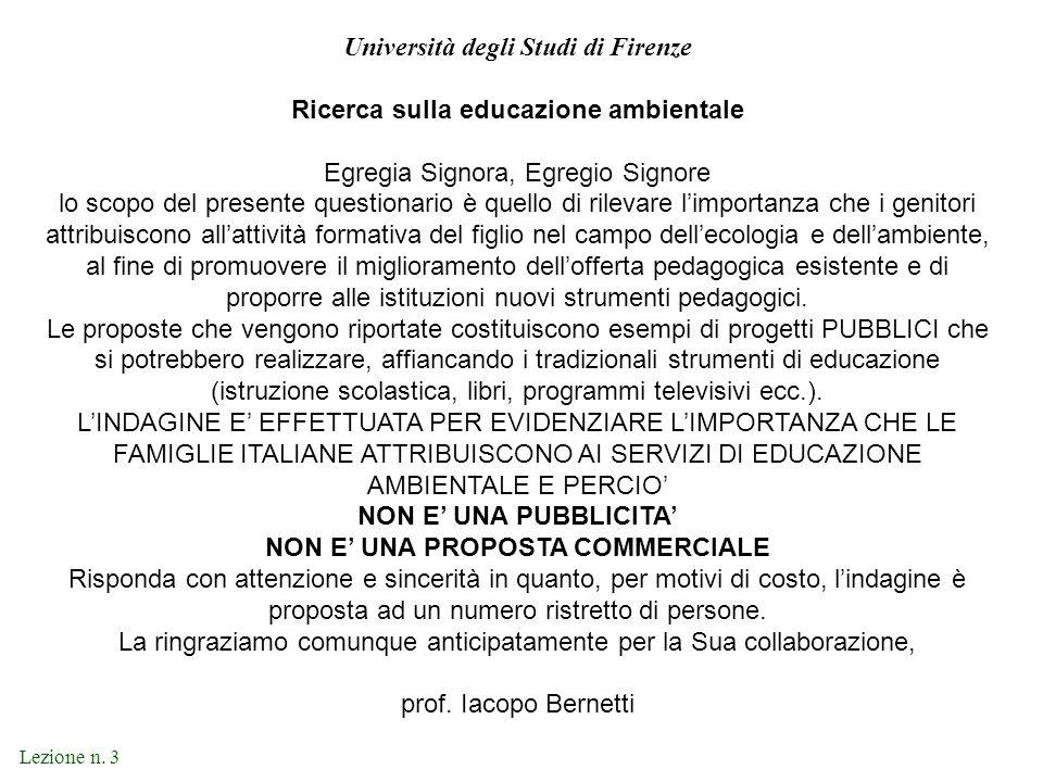 Lezione n. 3 Università degli Studi di Firenze Ricerca sulla educazione ambientale Egregia Signora, Egregio Signore lo scopo del presente questionario
