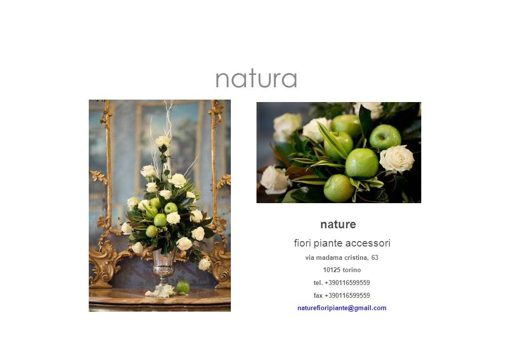 nature fiori piante accessori via madama cristina, 63 10125 torino tel. +390116599559 fax +390116599559 naturefioripiante@gmail.com natura