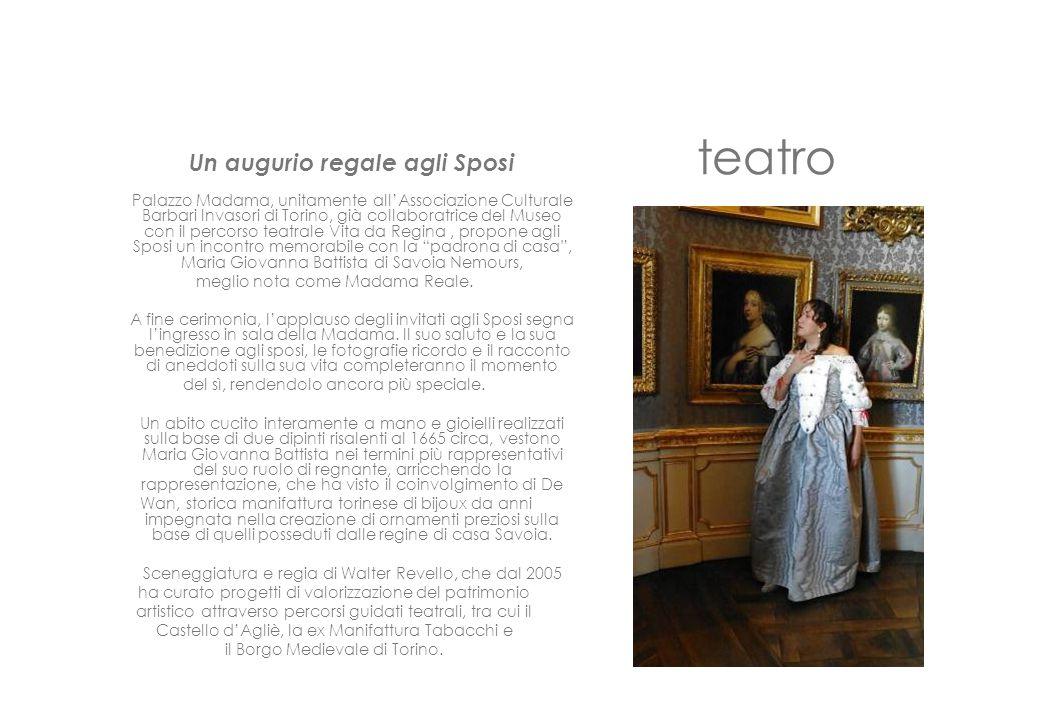 teatro Un augurio regale agli Sposi Palazzo Madama, unitamente all'Associazione Culturale Barbari Invasori di Torino, già collaboratrice del Museo con