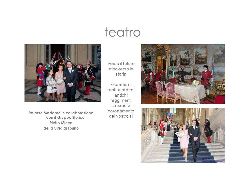 teatro Palazzo Madama in collaborazione con il Gruppo Storico Pietro Micca della Città di Torino Verso il futuro attraverso la storia Guardie e tambur