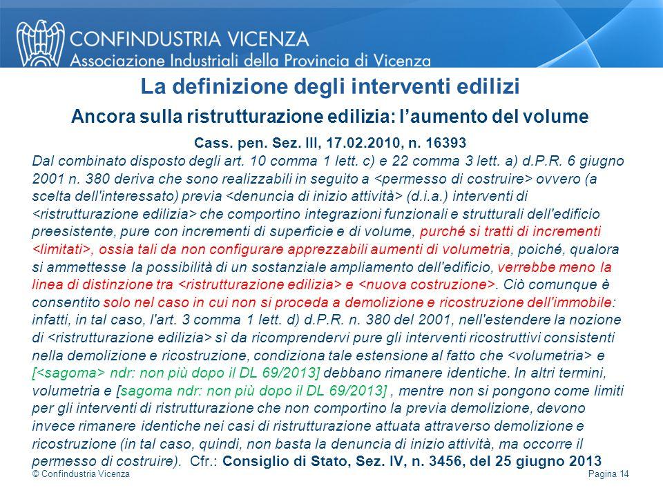 Ancora sulla ristrutturazione edilizia: l'aumento del volume Cass. pen. Sez. III, 17.02.2010, n. 16393 Dal combinato disposto degli art. 10 comma 1 le