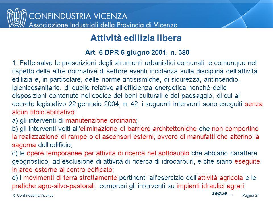 Art. 6 DPR 6 giugno 2001, n. 380 1. Fatte salve le prescrizioni degli strumenti urbanistici comunali, e comunque nel rispetto delle altre normative di