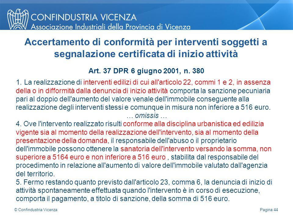 Art. 37 DPR 6 giugno 2001, n. 380 1. La realizzazione di interventi edilizi di cui all'articolo 22, commi 1 e 2, in assenza della o in difformità dall