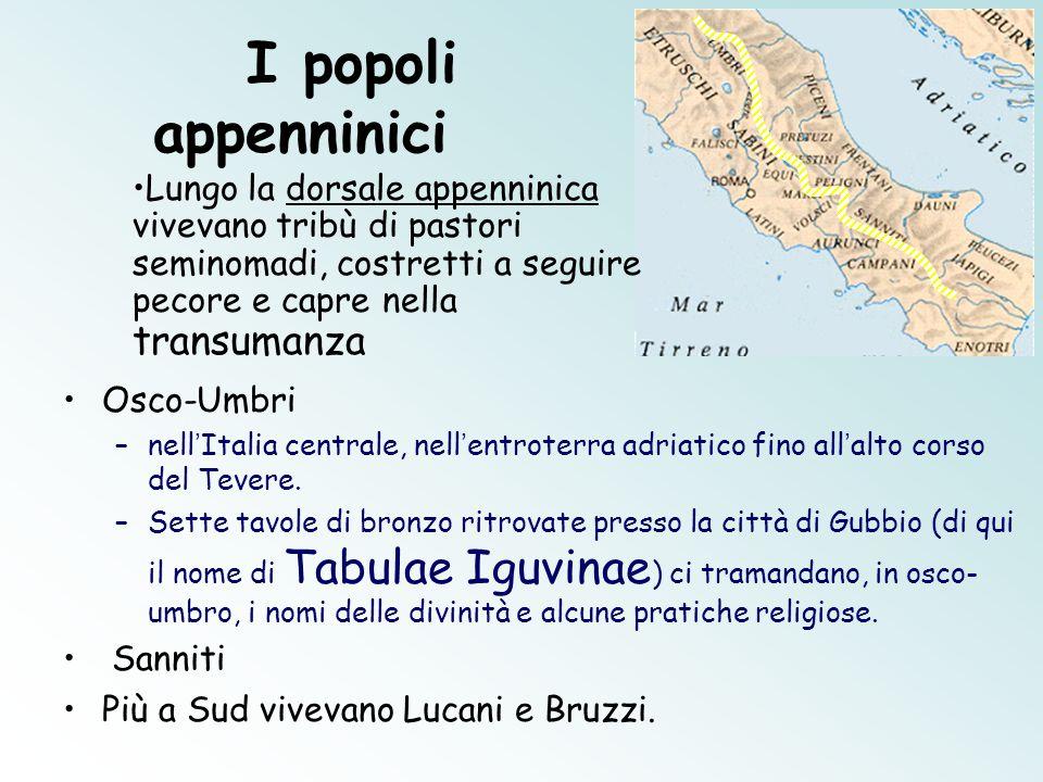 I popoli appenninici Osco-Umbri –nell ' Italia centrale, nell ' entroterra adriatico fino all ' alto corso del Tevere. –Sette tavole di bronzo ritrova