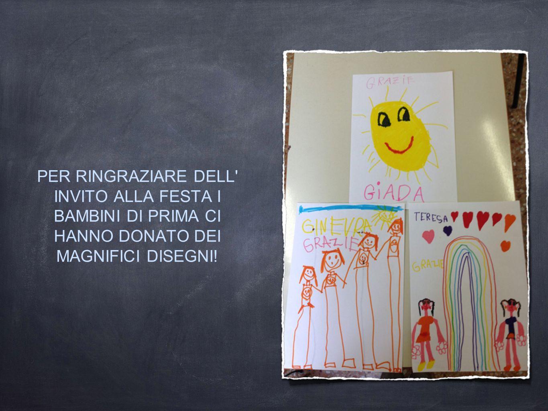 PER RINGRAZIARE DELL INVITO ALLA FESTA I BAMBINI DI PRIMA CI HANNO DONATO DEI MAGNIFICI DISEGNI!