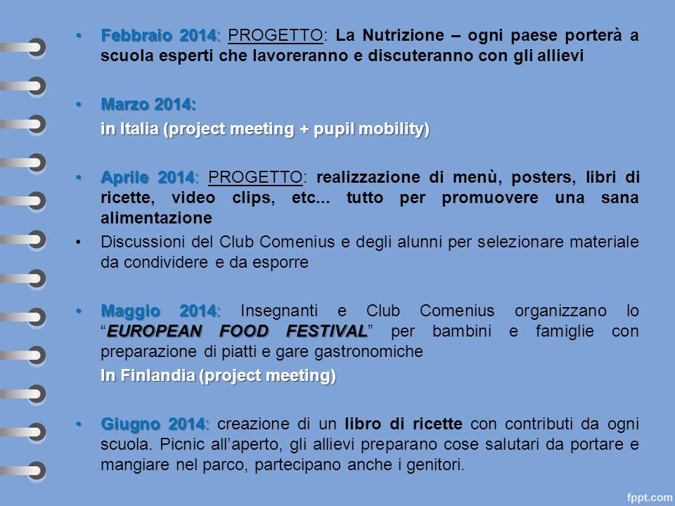 Febbraio 2014:Febbraio 2014: PROGETTO: La Nutrizione – ogni paese porterà a scuola esperti che lavoreranno e discuteranno con gli allievi Marzo 2014:M