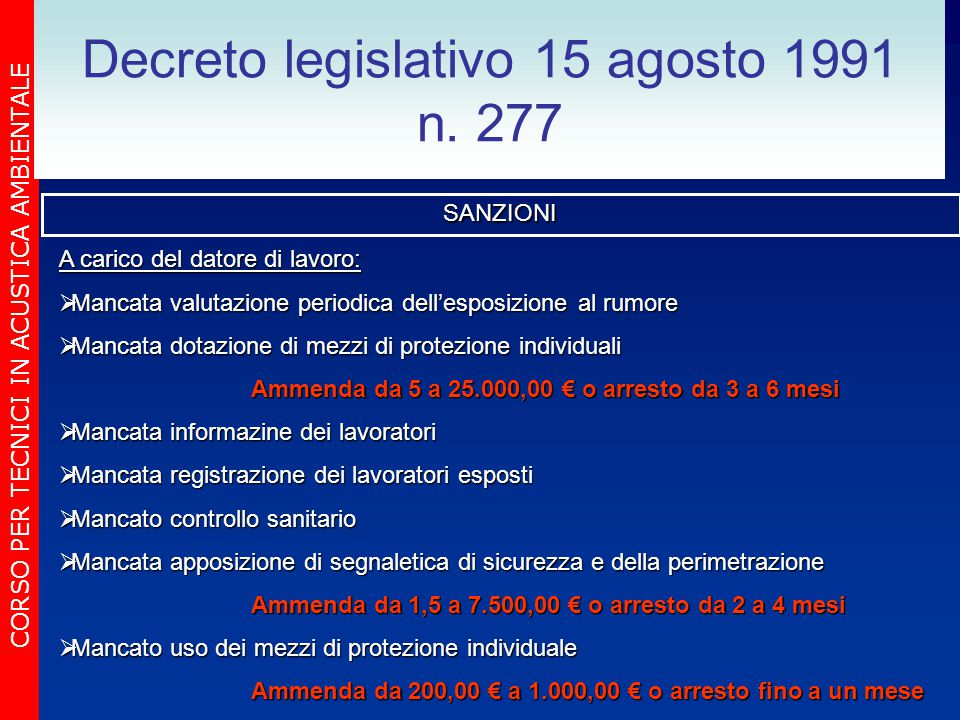 CORSO PER TECNICI IN ACUSTICA AMBIENTALE Decreto legislativo 15 agosto 1991 n. 277SANZIONI A carico del datore di lavoro:  Mancata valutazione period