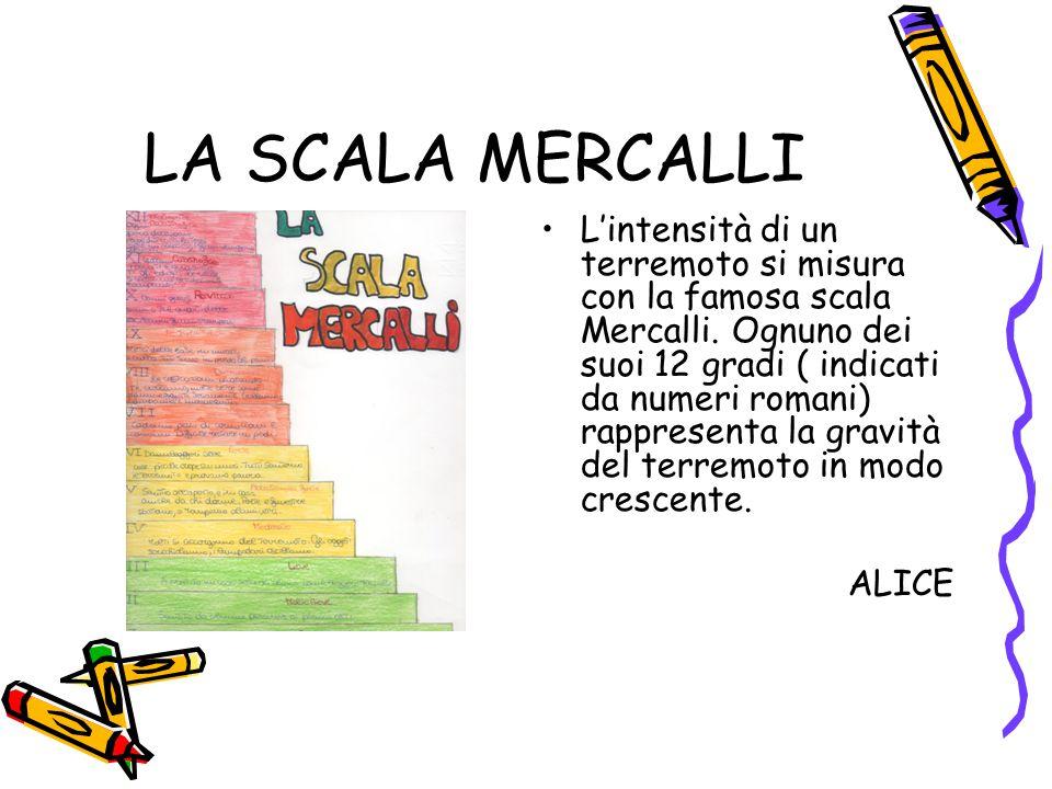 LA SCALA MERCALLI L'intensità di un terremoto si misura con la famosa scala Mercalli. Ognuno dei suoi 12 gradi ( indicati da numeri romani) rappresent