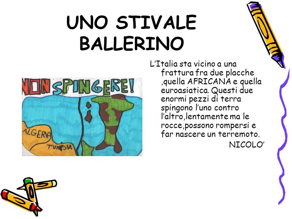 UNO STIVALE BALLERINO L'Italia sta vicino a una frattura fra due placche,quella AFRICANA e quella euroasiatica. Questi due enormi pezzi di terra sping