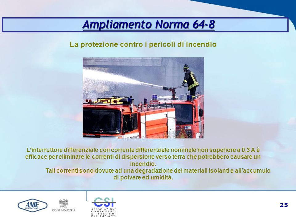25 Ampliamento Norma 64-8 La protezione contro i pericoli di incendio L'interruttore differenziale con corrente differenziale nominale non superiore a