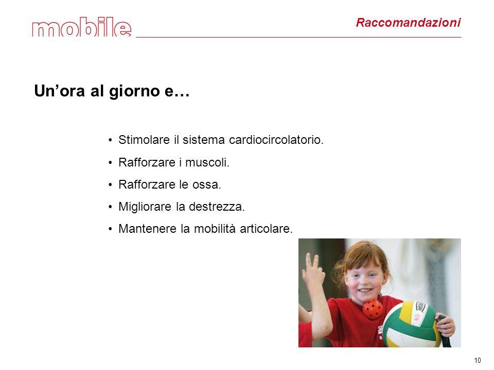 10 Raccomandazioni Un'ora al giorno e… Stimolare il sistema cardiocircolatorio.