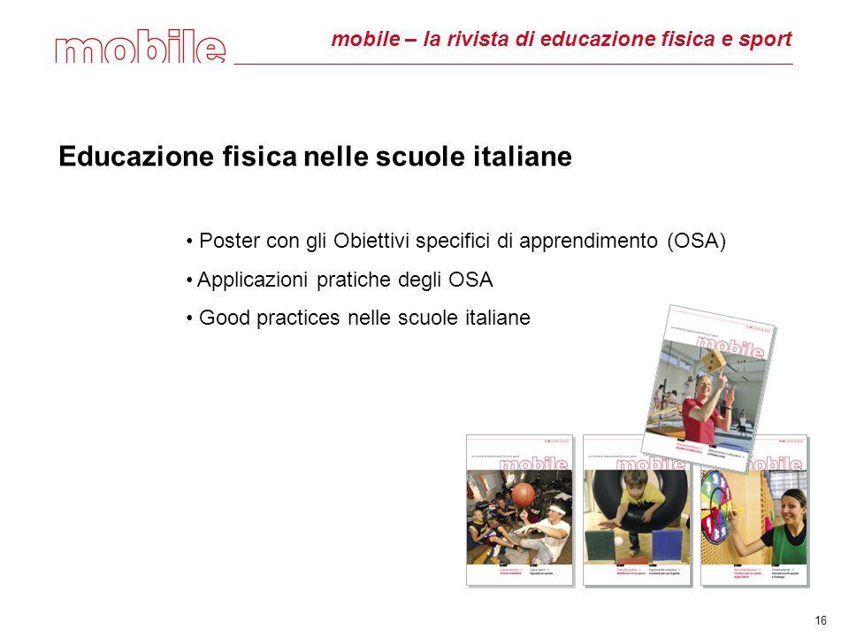 mobile – la rivista di educazione fisica e sport Educazione fisica nelle scuole italiane Poster con gli Obiettivi specifici di apprendimento (OSA) Applicazioni pratiche degli OSA Good practices nelle scuole italiane 16