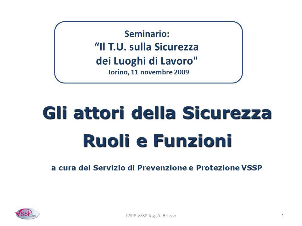 """RSPP VSSP ing. A. Brasso1 Gli attori della Sicurezza Ruoli e Funzioni a cura del Servizio di Prevenzione e Protezione VSSP Seminario: """"Il T.U. sulla S"""