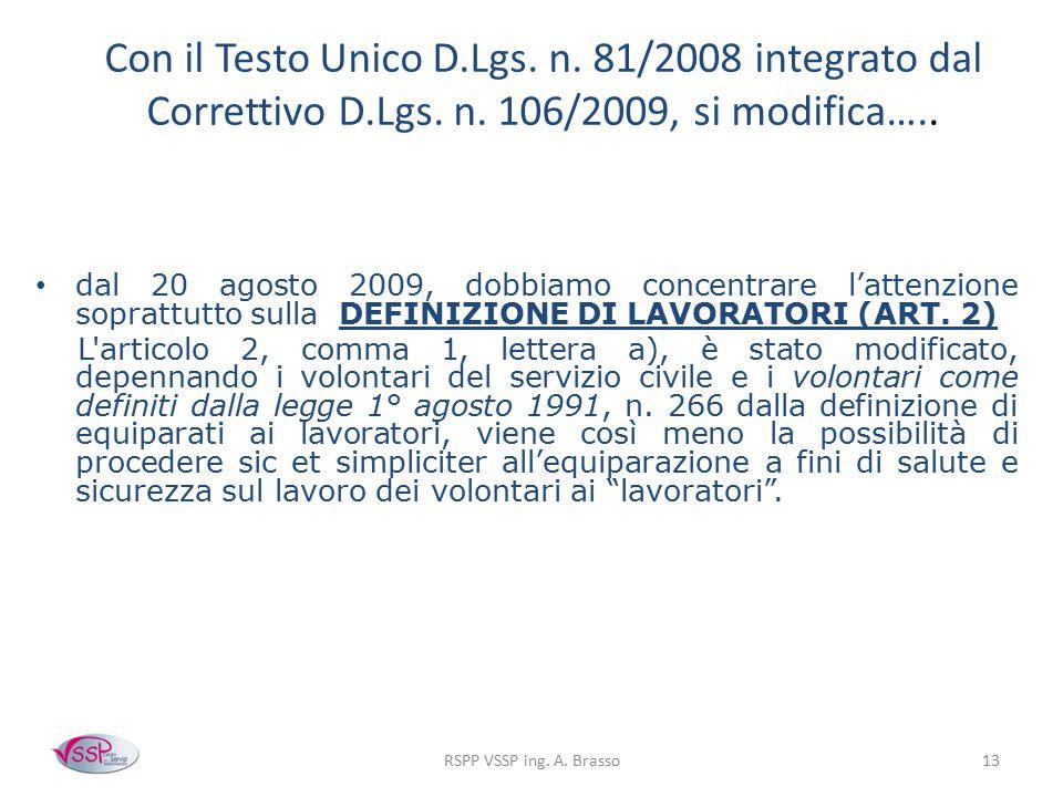 RSPP VSSP ing. A. Brasso13 Con il Testo Unico D.Lgs. n. 81/2008 integrato dal Correttivo D.Lgs. n. 106/2009, si modifica….. dal 20 agosto 2009, dobbia