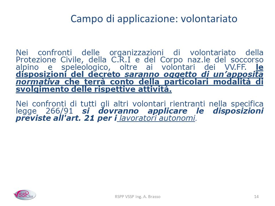 RSPP VSSP ing. A. Brasso14 Campo di applicazione: volontariato Nei confronti delle organizzazioni di volontariato della Protezione Civile, della C.R.I