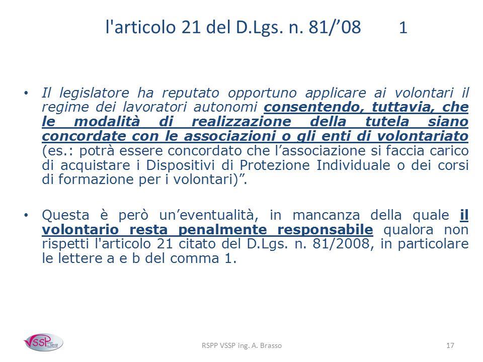 RSPP VSSP ing. A. Brasso17 l'articolo 21 del D.Lgs. n. 81/'08 1 Il legislatore ha reputato opportuno applicare ai volontari il regime dei lavoratori a