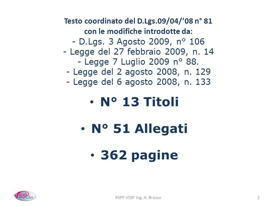 RSPP VSSP ing. A. Brasso2 Testo coordinato del D.Lgs.09/04/'08 n° 81 con le modifiche introdotte da: - D.Lgs. 3 Agosto 2009, n° 106 - Legge del 27 feb