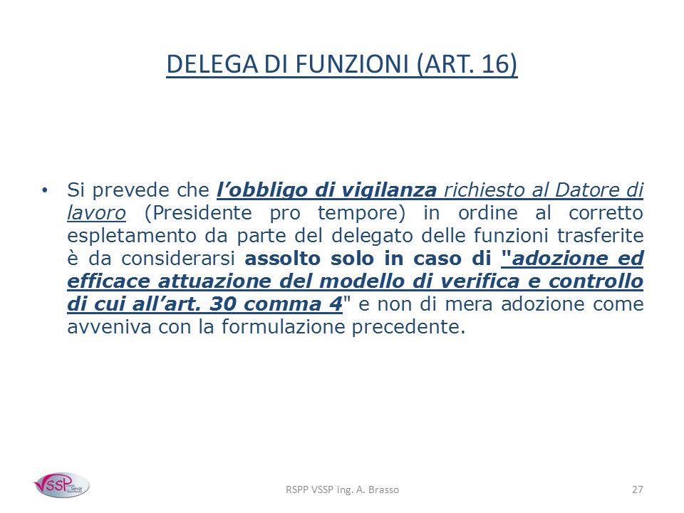 DELEGA DI FUNZIONI (ART. 16) Si prevede che l'obbligo di vigilanza richiesto al Datore di lavoro (Presidente pro tempore) in ordine al corretto esplet