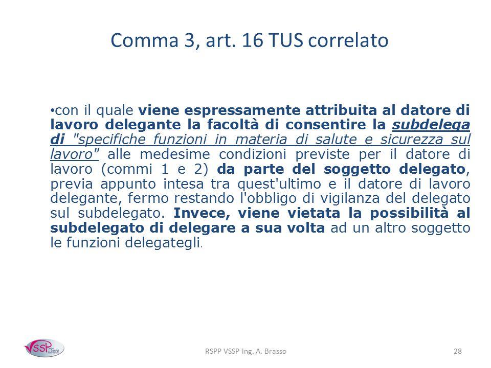 RSPP VSSP ing. A. Brasso28 Comma 3, art. 16 TUS correlato con il quale viene espressamente attribuita al datore di lavoro delegante la facoltà di cons